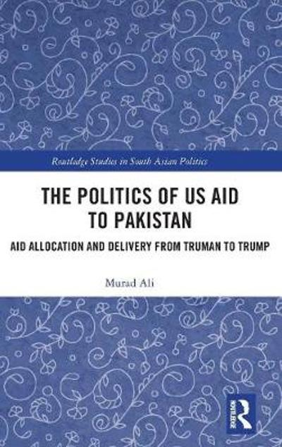 The Politics of US Aid to Pakistan - Murad Ali
