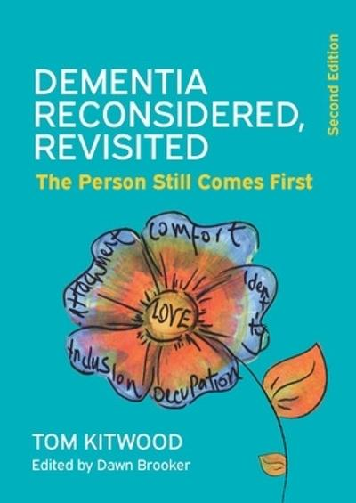 Dementia Reconsidered Revisited: The person still comes first - Tom Kitwood
