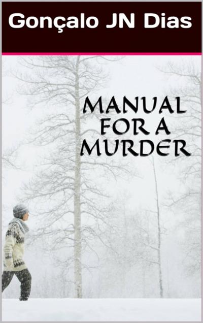 Manual for a Murder - Goncalo JN Dias