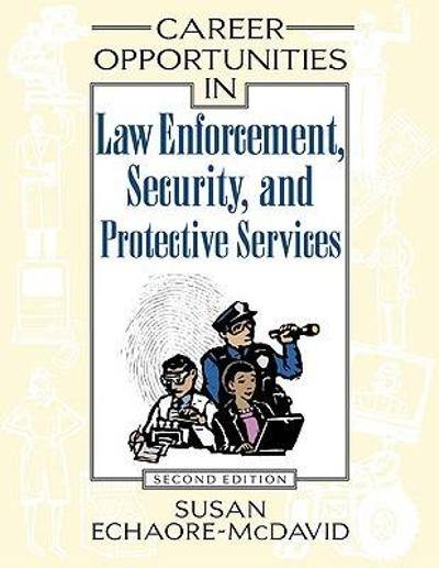 Career Opportunities in Law Enforcement, Security, and Protective Services - Susan Echaore-McDavid