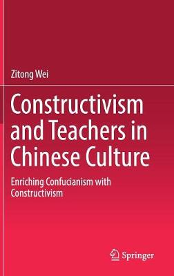 Constructivism and Teachers in Chinese Culture - Zitong Wei