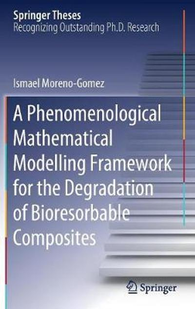 A Phenomenological Mathematical Modelling Framework for the Degradation of Bioresorbable Composites - Ismael Moreno-Gomez