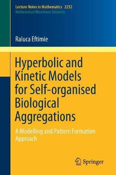 Hyperbolic and Kinetic Models for Self-organised Biological Aggregations - Raluca Eftimie