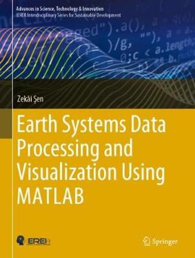 Earth Systems Data Processing and Visualization Using MATLAB - Zekai Sen