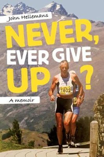 Never, Ever Give Up? - John Hellemans