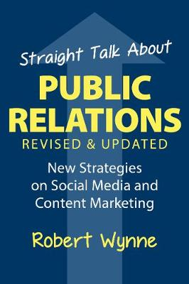 Straight Talk About Public Relations, Revised and Updated - Robert Wynne