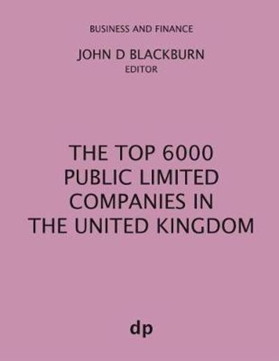 The Top 6000 Public Limited Companies in The United Kingdom - John D Blackburn