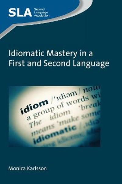 Idiomatic Mastery in a First and Second Language - Monica Karlsson