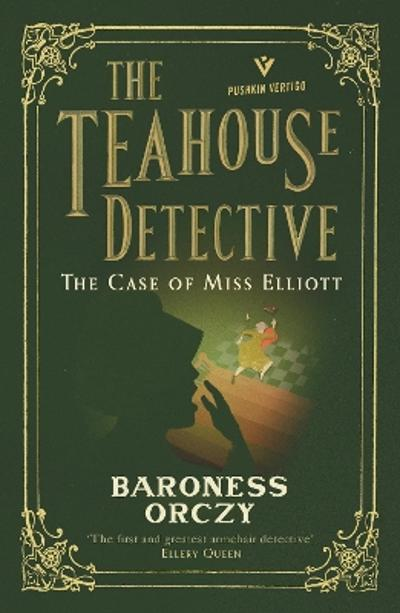 The Case of Miss Elliott: The Teahouse Detective - Baroness Orczy