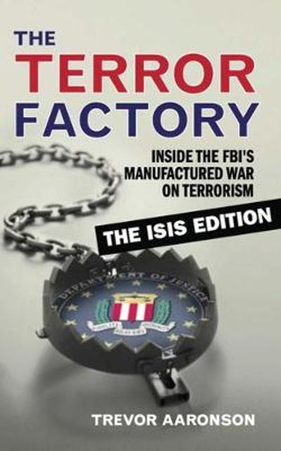 The Terror Factory: The Isis Edition - Trevor Aaronson