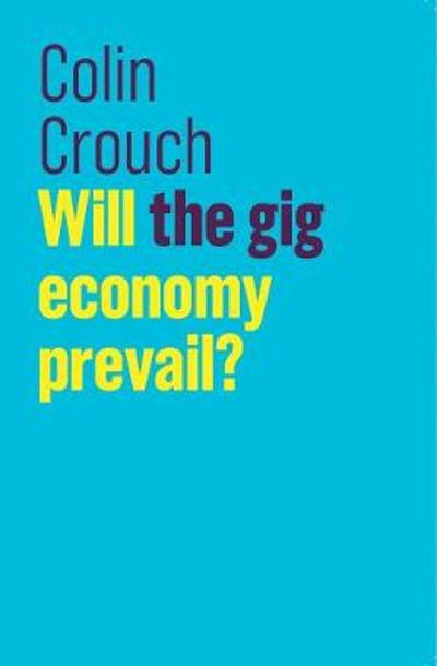 Will the gig economy prevail? - Colin Crouch