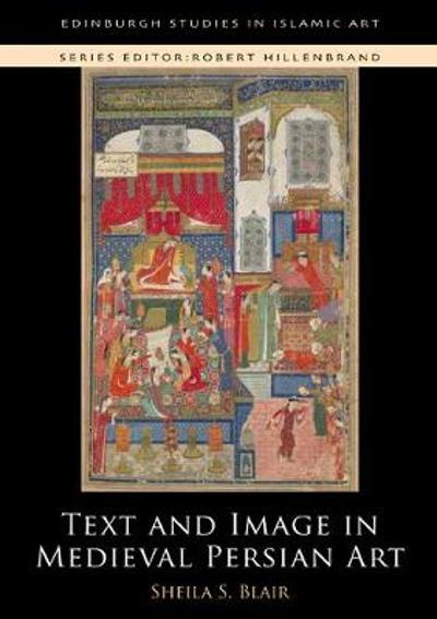 Text and Image in Medieval Persian Art - Professor Sheila S. Blair