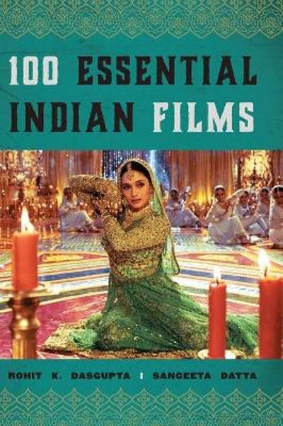 100 Essential Indian Films - Rohit K. Dasgupta