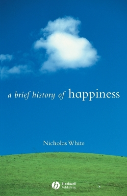 A Brief History of Happiness - Nicholas P. White