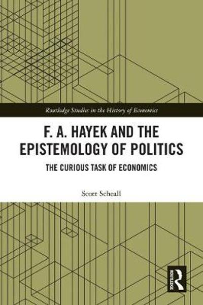 F. A. Hayek and the Epistemology of Politics - Scott Scheall