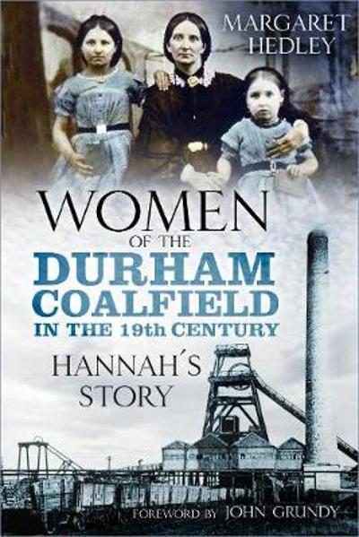 Women of the Durham Coalfield in the 19th Century - Margaret Hedley