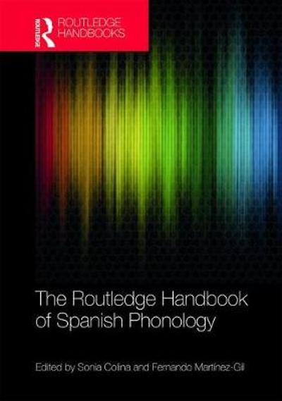 The Routledge Handbook of Spanish Phonology - Sonia Colina