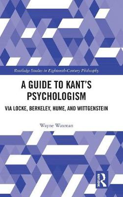A Guide to Kant's Psychologism - Wayne Waxman