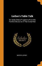 Luther's Table Talk - Martin Luther
