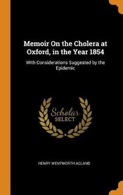 Memoir on the Cholera at Oxford, in the Year 1854 - Henry Wentworth Acland