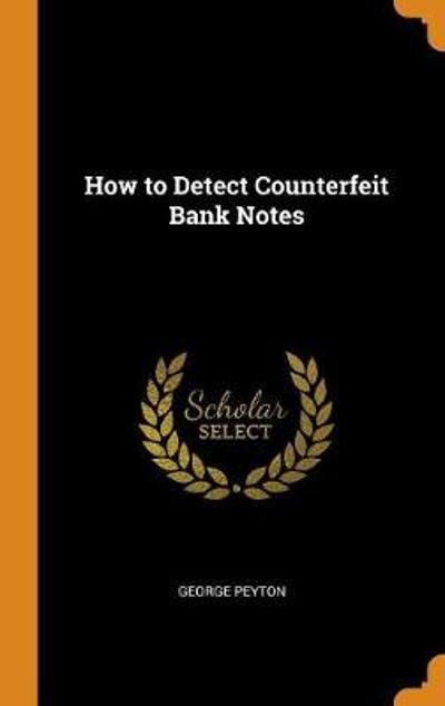 How to Detect Counterfeit Bank Notes - George Peyton