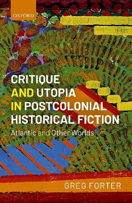 Critique and Utopia in Postcolonial Historical Fiction - Greg Forter