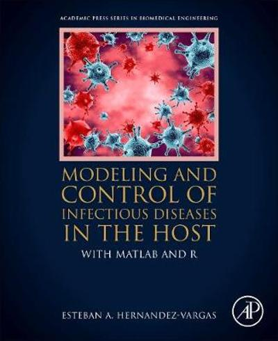 Modeling and Control of Infectious Diseases in the Host - Esteban A. Hernandez-Vargas
