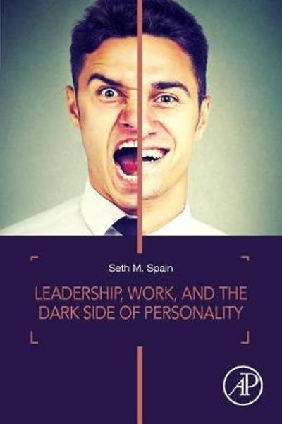 Leadership, Work, and the Dark Side of Personality - Seth M. Spain