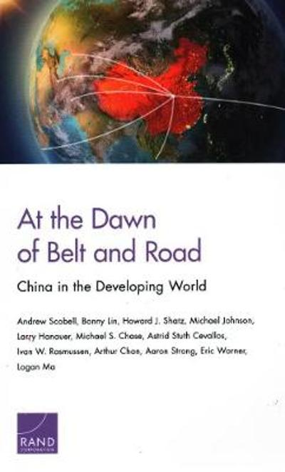 At the Dawn of Belt and Road: China in the Developing World - Andrew Scobell