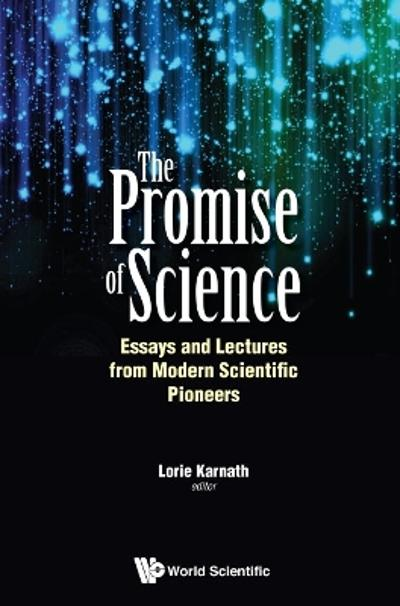 Promise Of Science, The: Essays And Lectures From Modern Scientific Pioneers - Lorie Karnath