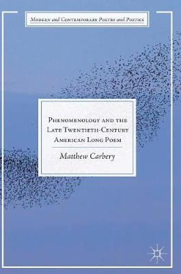 Phenomenology and the Late Twentieth-Century American Long Poem - Matthew Carbery