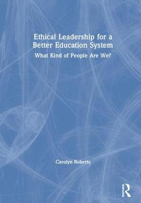 Ethical Leadership for a Better Education System - Carolyn Roberts