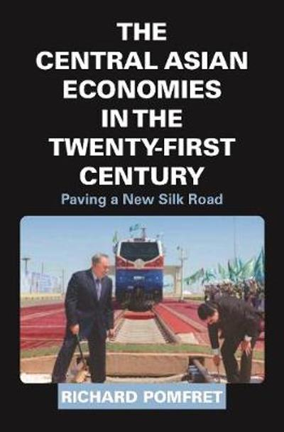 The Central Asian Economies in the Twenty-First Century - Richard Pomfret