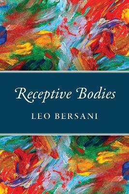 Receptive Bodies - Professor Emeritus of French Leo Bersani