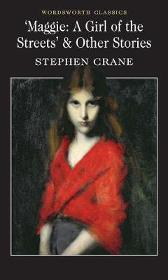 Maggie: A Girl of the Streets & Other Stories - Stephen Crane Dr. Keith Carabine Prof. Cedric Watts