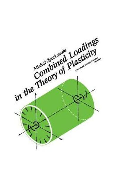 Combined Loadings in the Theory of Plasticity - Michal Zyczkowski