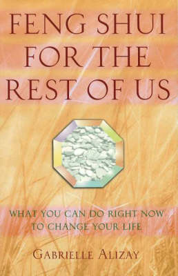 Feng Shui for the Rest of Us - Gabrielle Alizay