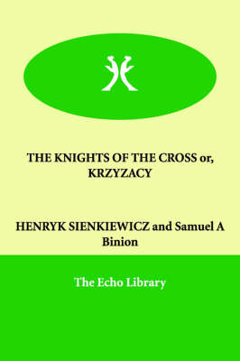 The KNIGHTS OF THE CROSS or, KRZYZACY - HENRYK SIENKIEWICZ