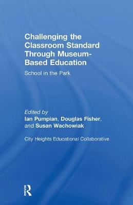 Challenging the Classroom Standard Through Museum-Based Education - Ian Pumpian