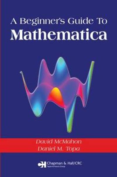 A Beginner's Guide To Mathematica - David McMahon