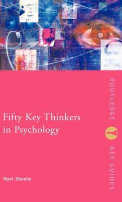 Fifty Key Thinkers in Psychology - Noel Sheehy