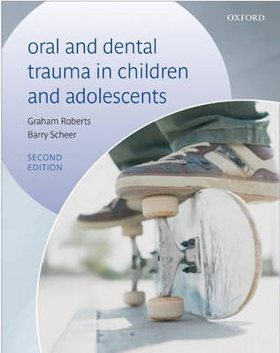 Oral and Dental Trauma in Children and Adolescents - Graham Roberts