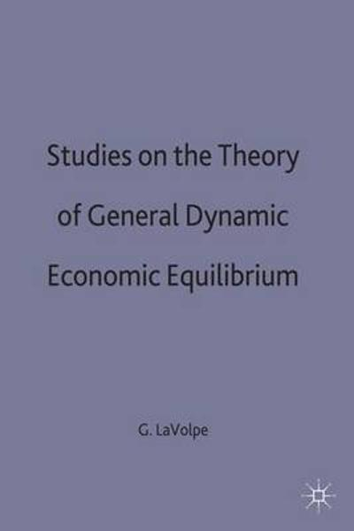 Studies on the Theory of General Dynamic Economic Equilibrium - Giulio La Volpe