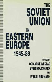 The Soviet Union in Eastern Europe, 1945-89 - Sven G. Holtsmark Iver B. Neumann Odd Arne Westad