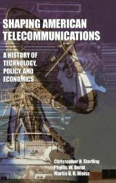 Shaping American Telecommunications - Christopher H. Sterling Phyllis W. Bernt Martin B.H. Weiss