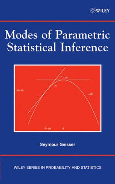 Modes of Parametric Statistical Inference - Seymour Geisser
