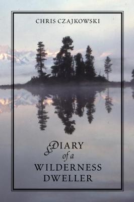 Diary of a Wilderness Dweller - Chris Czajkowski