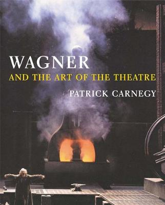 Wagner and the Art of the Theatre - Patrick Carnegy
