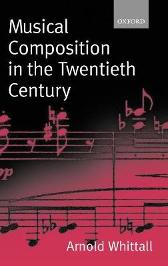Musical Composition in the Twentieth Century - Arnold Whittall