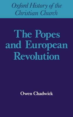 The Popes and European Revolution - Owen Chadwick